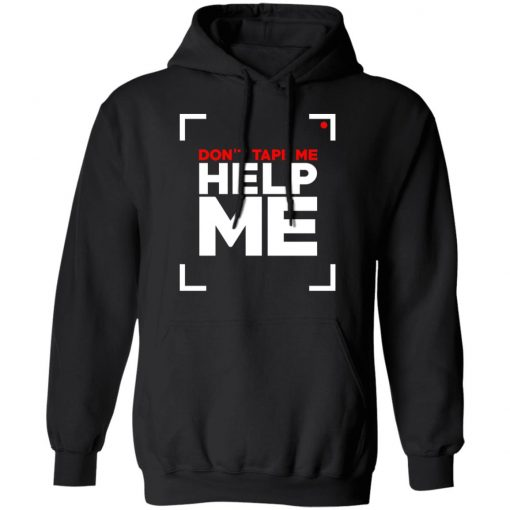 Don't Tape Me Help Me T-Shirts, Hoodies, Long Sleeve