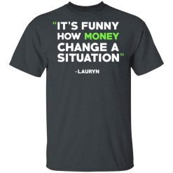 It's Funny How Money Change A Situation Lauryn Hill T-Shirts, Hoodies, Long Sleeve