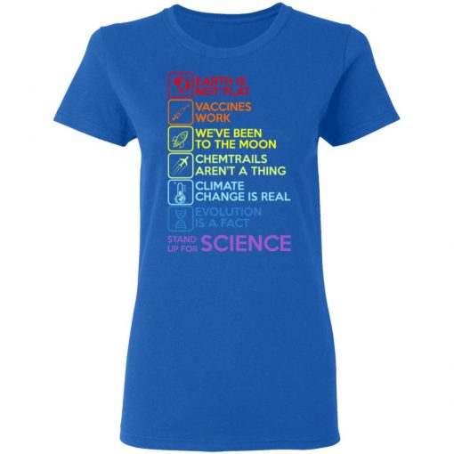 Earth Is Not Flat Vaccines Work We've Been To The Moon Chemtrails Aren't A Thing Climate Change Is Real Evolution Is A Fact Stand Up For Science T-Shirts, Hoodies, Long Sleeve