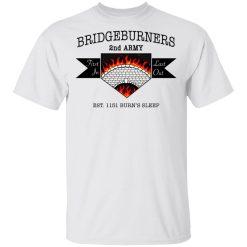 Bridgeburners 2nd Army Est. 1151 Burn's Sleep T-Shirts, Hoodies, Long Sleeve