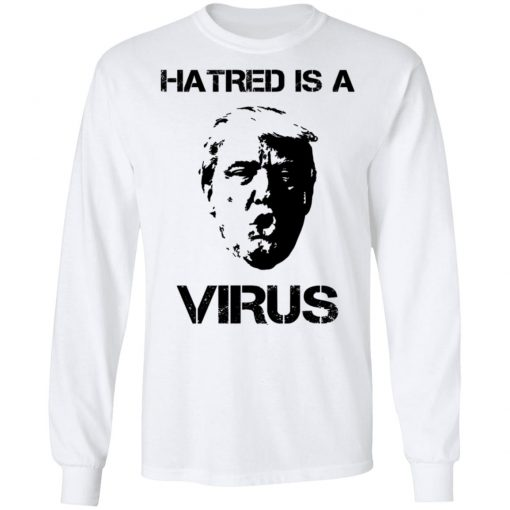 Donald Trump Hatred Is A Virus T-Shirts, Hoodies, Long Sleeve