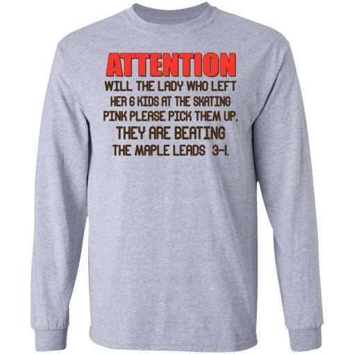 Attention Will The Lady Who Left Her 6 Kids At The Skating T-Shirts, Hoodies, Long Sleeve