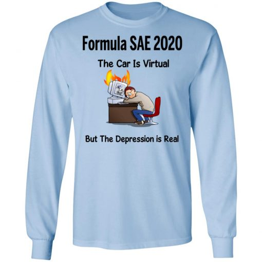 Formula SAE 2020 The Car Is Virtual But The Depression Is Real T-Shirts, Hoodies, Long Sleeve