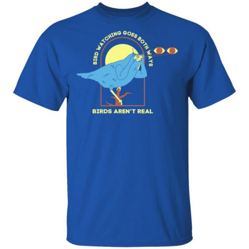 Bird Watching Goes Both Ways Bird Aren't Real T-Shirts, Hoodies, Long Sleeve