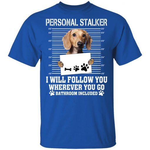 Chihuahua Personal Stalker I Will Follow You Wherever You Go Bathroom Included T-Shirts, Hoodies, Long Sleeve