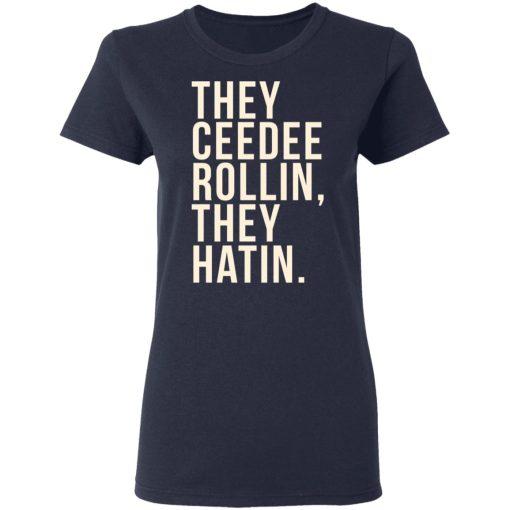 They Ceedee Rollin They Hatin T-Shirts, Hoodies, Long Sleeve