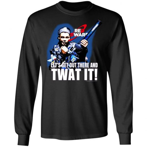 Red Dwarf Let's Get Out There And Twat It T-Shirts, Hoodies, Long Sleeve