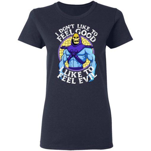 I Don't Like To Feel Good I Like To Feel Evil Skeletor Version T-Shirts, Hoodies, Long Sleeve