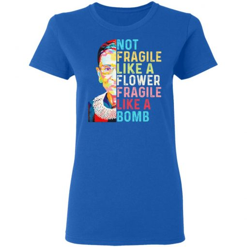 Ruth Bader Ginsburg Not Fragile Like A Flower Fragile Like A Bomb T-Shirts, Hoodies, Long Sleeve