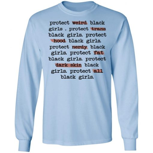 Protect Weird Black Girls Protect Trans Black Girls Protect All Black Girls T-Shirts, Hoodies, Long Sleeve