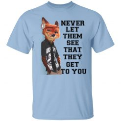 Never Let Them See That They Get To You Nick Wilde T-Shirts, Hoodies, Long Sleeve
