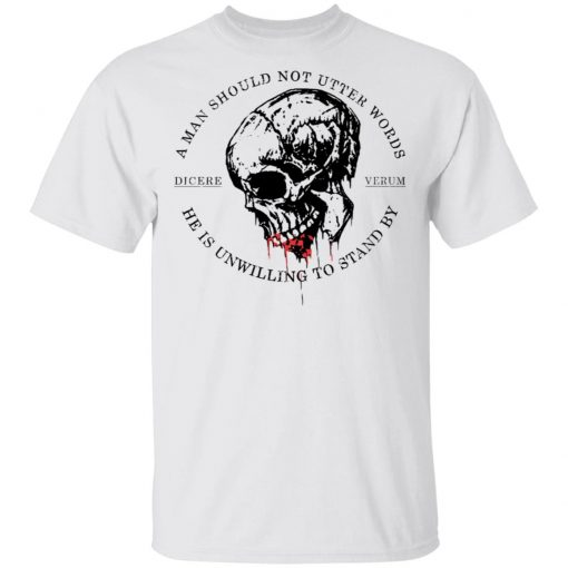 A Man Should Not Utter Words He Is Unwilling To Stand By Dicere Verum T-Shirts, Hoodies, Long Sleeve