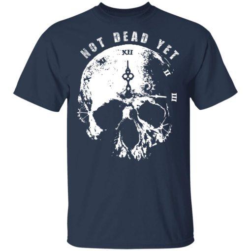 Not Dead Yet T-Shirts, Hoodies, Long Sleeve