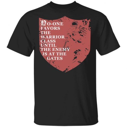 No-One Favors The Warrior Class Until The Enemy Is At The Gates T-Shirts, Hoodies, Long Sleeve
