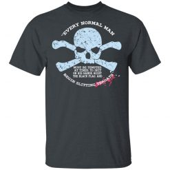 Every Normal Man Begin Slitting Throats T-Shirts, Hoodies, Long Sleeve