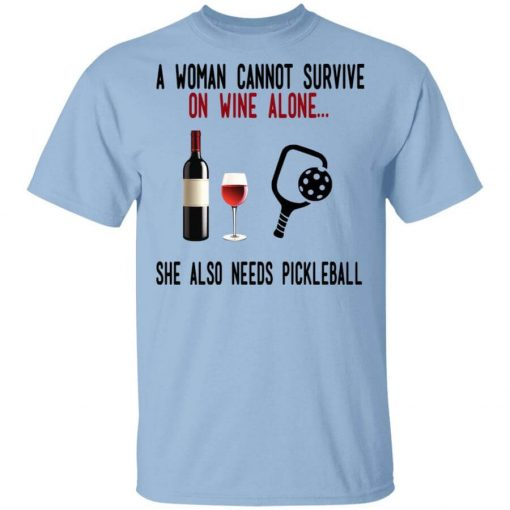 A Woman Cannot Survive On Wine Alone She Also Needs Pickleball T-Shirts, Hoodies, Long Sleeve