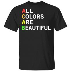 ACAB All Colors Are Beautiful T-Shirts, Hoodies, Long Sleeve