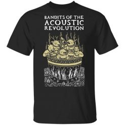Bandits Of The Acoustic Revolution T-Shirts, Hoodies, Long Sleeve