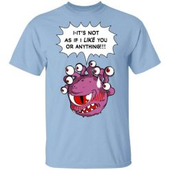 Beholder It's Not As If I Like You Or Anything T-Shirts, Hoodies, Long Sleeve