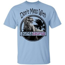 Don't Mess With Auntasaurus You'll Get Jurasskicked T-Shirt