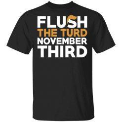 Flush The Turd November Third Anti-Trump T-Shirt