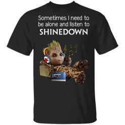 Groot Sometimes I Need To Be Alone And Listen To Shinedown T-Shirts, Hoodies, Long Sleeve