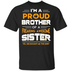 I Am A Proud Brother Of A Freaking Awesome Sister T-Shirts, Hoodies, Long Sleeve