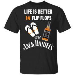 Life Is Better In Flip Flops With Jack Daniel's T-Shirt