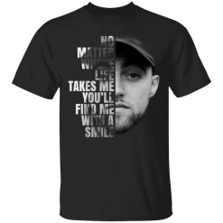 Mac Miller No Matter Where Life Takes Me You'll Find Me With A Smile T-Shirts, Hoodies, Long Sleeve