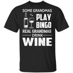 Some Grandmas Play Bingo Real Grandmas Drink Wine T-Shirts, Hoodies, Long Sleeve