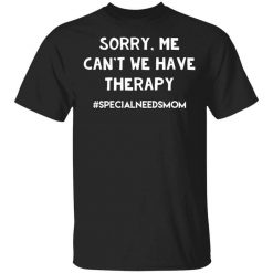 Sorry Me Can't We Have Therapy T-Shirts, Hoodies, Long Sleeve
