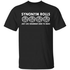 Synonym Rolls Just Like Grammar Used To Make T-Shirts, Hoodies, Long Sleeve