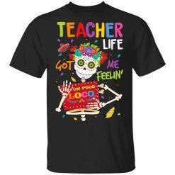 Teacher Life Got Me Feeling Un Poco Loco Skeleton T-Shirts, Hoodies, Long Sleeve