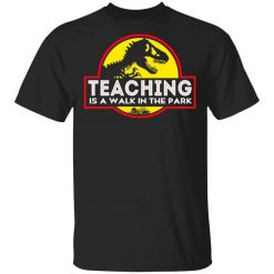 Teaching Is A Walk In The Park T-Shirts, Hoodies, Long Sleeve
