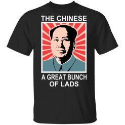 The Chinese A Great Bunch Of Lads T-Shirts, Hoodies, Long Sleeve