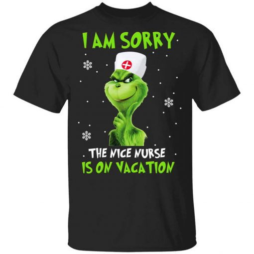 The Grinch I Am Sorry The Nice Nurse Is On Vacation T-Shirts, Hoodies, Long Sleeve