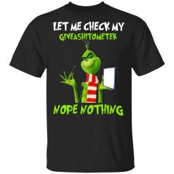 The Grinch Let Me Check My Giveashitometer Nope Nothing T-Shirts, Hoodies, Long Sleeve