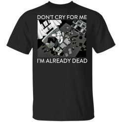 The Simpsons Don't Cry For Me I'm Already Dead T-Shirt