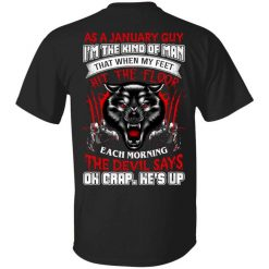 Wolf As A January Guy I'm The Kind Of Man That When My Feet Hit The Floor T-Shirts, Hoodies, Long Sleeve