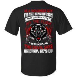 Wolf As A November Guy I'm The Kind Of Man That When My Feet Hit The Floor T-Shirts, Hoodies, Long Sleeve