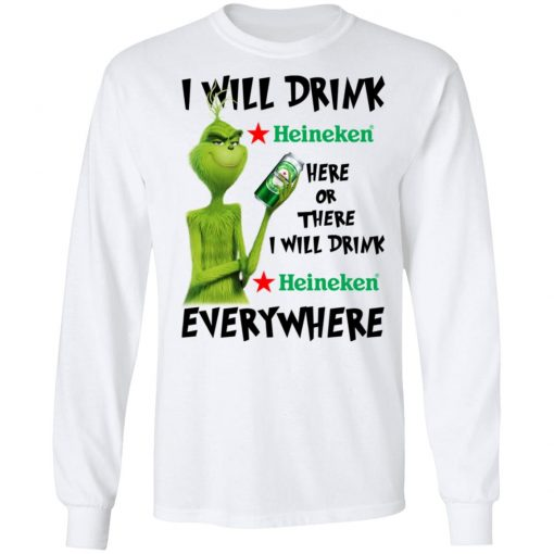 The Grinch I Will Drink Heineken Here Or There I Will Drink Heineken Everywhere T-Shirts, Hoodies, Long Sleeve