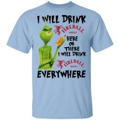 The Grinch I Will Drink Fireball Cinnamon Whisky Here Or There I Will Drink Fireball Cinnamon Whisky Everywhere T-Shirts, Hoodies, Long Sleeve