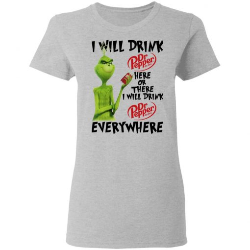 The Grinch I Will Drink Dr Pepper Here Or There I Will Drink Dr Pepper Everywhere T-Shirts, Hoodies, Long Sleeve