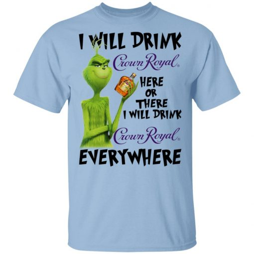 The Grinch I Will Drink Crown Royal Here Or There I Will Drink Crown Royal Everywhere T-Shirts, Hoodies, Long Sleeve