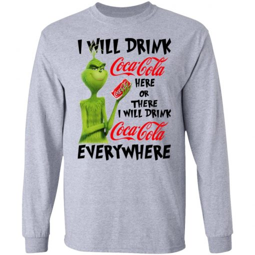 The Grinch I Will Drink Coca Cola Here Or There I Will Drink Coca Cola Everywhere T-Shirts, Hoodies, Long Sleeve