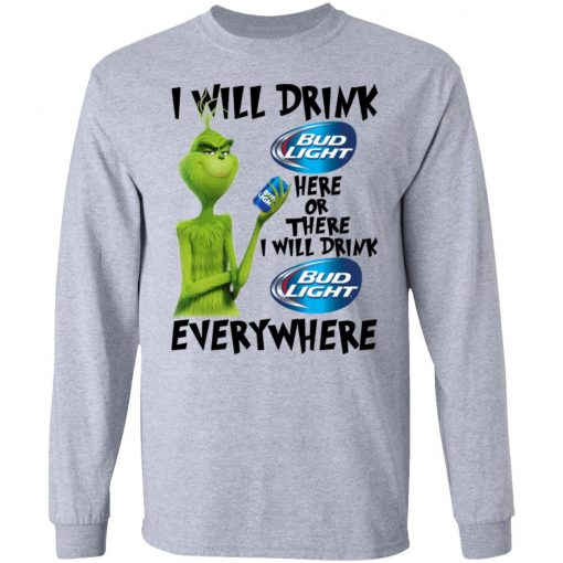 The Grinch I Will Drink Bud Light Here Or There I Will Drink Bud Light Everywhere T-Shirts, Hoodies, Long Sleeve