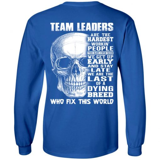 Team Leaders Are The Hardest Workin' People T-Shirts, Hoodies, Long Sleeve