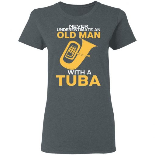 Never Underestimate An Old Man With A Tuba T-Shirts, Hoodies, Long Sleeve