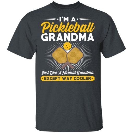 I'm A Pickleball Grandma Just Like A Normal Grandma Except Way Cooler T-Shirts, Hoodies, Long Sleeve