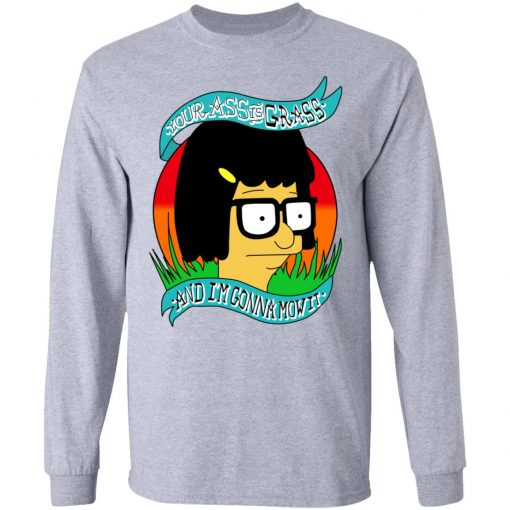 Bob's Burger Your Ass Is Grass And I'm Gonna Mow It T-Shirts, Hoodies, Long Sleeve